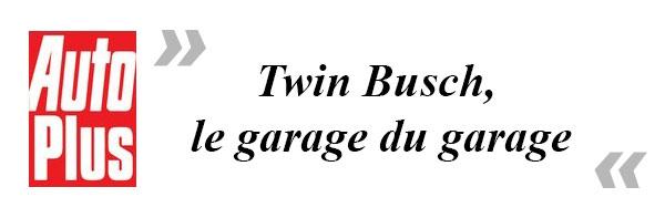 AutoPlus - Twin Busch, le garage du garage